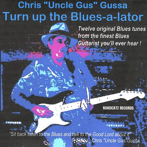 Turn Up The Blues-a-lator by Chris'Uncle Gus'Gussa