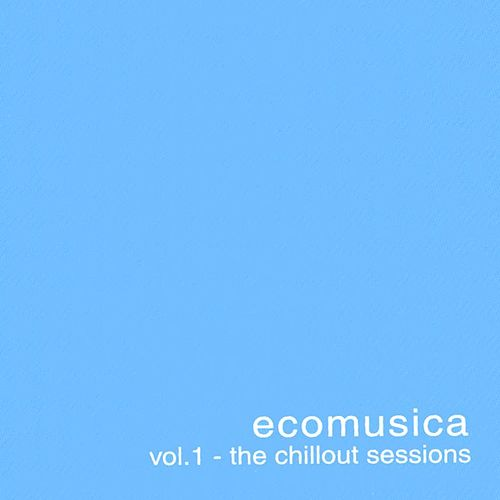 Ecomusica Vol.1 - The Chillout Sessions by Raul Ramirez
