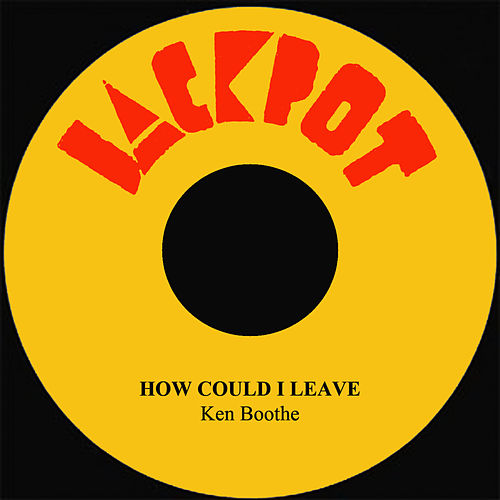 How Could I Leave by Ken Boothe