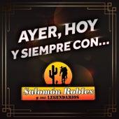 AYER, HOY Y SIEMPRE CON… SALOMÓN ROBLES Y SUS LEGENDARIOS by Salomón Robles