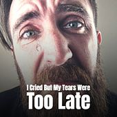 I Cried but My Tears Were Too Late by Vernon Oxford, Burl Ives, Ed Haley, Hank Snow, Buck Owens, Faron Young, Don Gibson, Lefty Frizzell, Merrill Moore
