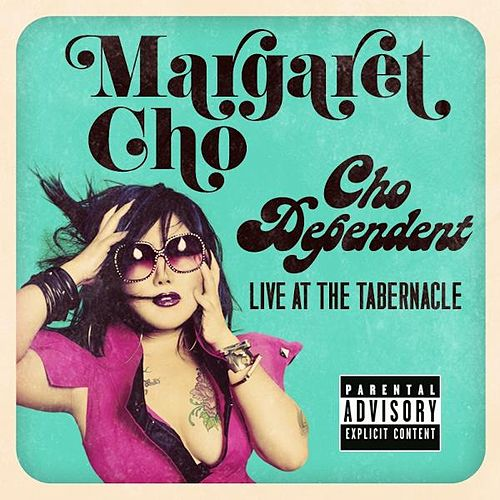 Cho Dependent: Live In Concert by Margaret Cho
