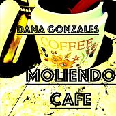 Moliendo Cafe de Dana Gonzales