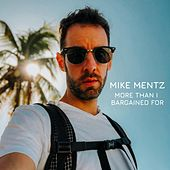More Than I Bargained For by Mike Mentz