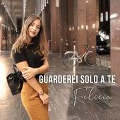 Guarderei solo a te by Felicia