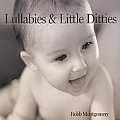 Lullabies and Little Ditties by Robb Montgomery