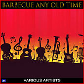 Barbecue Any Old Time by Various Artists