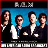 Pretty Persuasion (Live) by R.E.M.