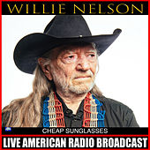 Cheap Sunglasses (Live) by Willie Nelson