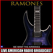 We Want The Airwaves (Live) by The Ramones