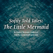 Softly Told Tales - The Little Mermaid by Accidentallygraceful