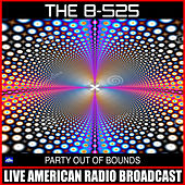 Party Out Of Bounds (Live) von The B-52's