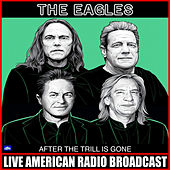 After The Trill Is Gone (Live) de Eagles