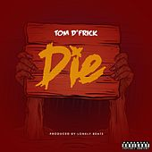 Die by Tom D'Frick