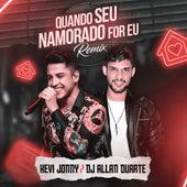 Quando Seu Namorado For Eu (Remix) de Dj Allan Duarte