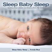 Soothing Baby Lullabies and Sleeping Music For Babies by Baby Sleep Sleep