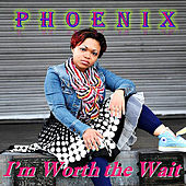 I'm Worth the Wait by Phoenix