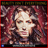 Beauty Isn't Everything de Various Artists