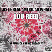 Last Great American Whale (Live) de Lou Reed