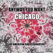 Anyway You Want (Live) de Chicago