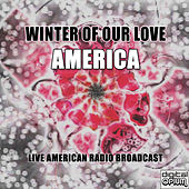 Winter Of Our Love (Live) von America