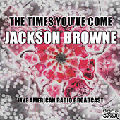 The Times You've Come (Live) by Jackson Browne