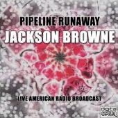 Pipeline Runaway (Live) by Jackson Browne