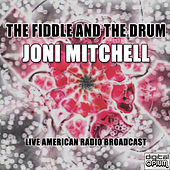 The Fiddle And The Drum (Live) di Joni Mitchell