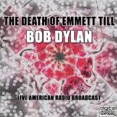 The Death Of Emmett Till (Live) by Bob Dylan