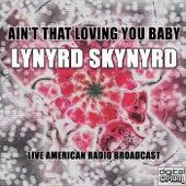 Ain't That Loving You Baby (Live) de Lynyrd Skynyrd
