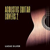 Acoustic Guitar Covers 2 by Lucas Silver