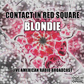 Contact In Red Square (Live) by Blondie