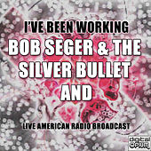I've Been Working (Live) by Bob Seger
