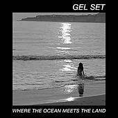 Where the Ocean Meets the Land by Gel Set