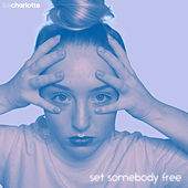 Set Somebody Free by Be Charlotte