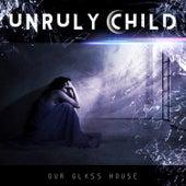 Our Glass House de Unruly Child