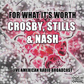 For What It's Worth (Live) de Crosby, Stills and Nash