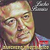 Ranchero y Nostalgico by Lucho Barrios