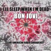 I'll Sleep When I'm Dead (Live) by Bon Jovi