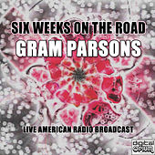 Six Weeks On The Road (Live) by Gram Parsons