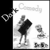 Dark Comedy von Switch
