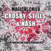 Magical Child (Live) de Crosby, Stills and Nash