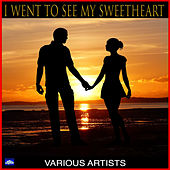I Went To See My Sweetheart by Various Artists