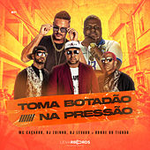 Toma Botadão, na Pressão by Mc Caçador & Dj Levado
