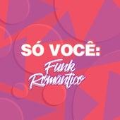 Só Você: Funk Romântico von Various Artists