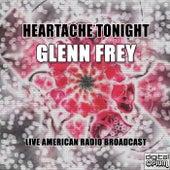 Heartache Tonight (Live) by Glenn Frey