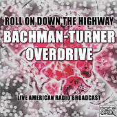 Roll On Down The Highway (Live) by Bachman-Turner Overdrive