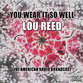 You Wear It So Well (Live) de Lou Reed