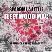 Spare Me A Little (Live) by Fleetwood Mac