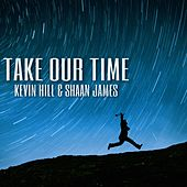 Take Our Time by Kevin Hill